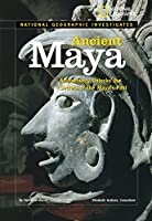 National Geographic Investigates: Ancient Maya: Archaeology Unlocks the Secrets of the Maya's Past