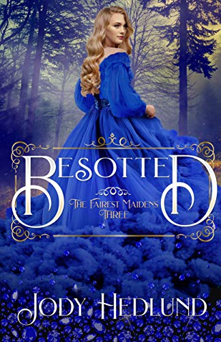 Besotted (The Fairest Maidens Book 3) by [Jody Hedlund]