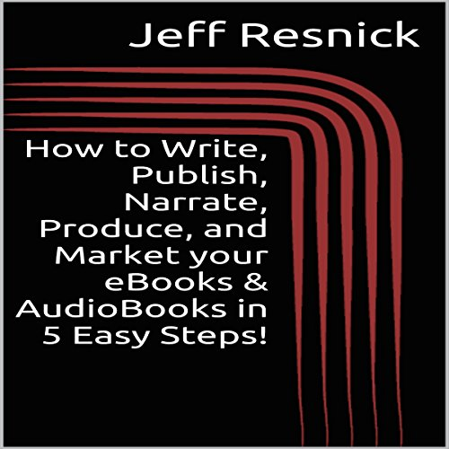 How to Write, Publish, Narrate, Produce, and Market your eBooks & AudioBooks in 5 Easy Steps! audiobook cover art