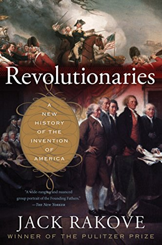 Compare Textbook Prices for Revolutionaries: A New History of the Invention of America Reprint Edition ISBN 9780547521879 by Rakove, Jack