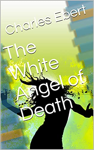 The White Angel of Death by [Charles Ebert]