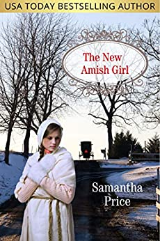 [Samantha Price]のThe New Amish Girl: A Christian Romance (Amish Foster Girls Book 3) (English Edition)