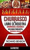 Churrasco: Livro de Receitas de Churrasco, Assados e Grelhados Fumegantes, Marinadas e Molhos (Barbecue)