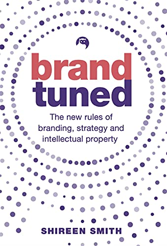 Compare Textbook Prices for Brand Tuned: The new rules of branding, strategy and intellectual property  ISBN 9781788602693 by Smith, Shireen