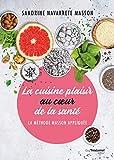 La cuisine plaisir au coeur de la santé - La méthode Masson appliquée