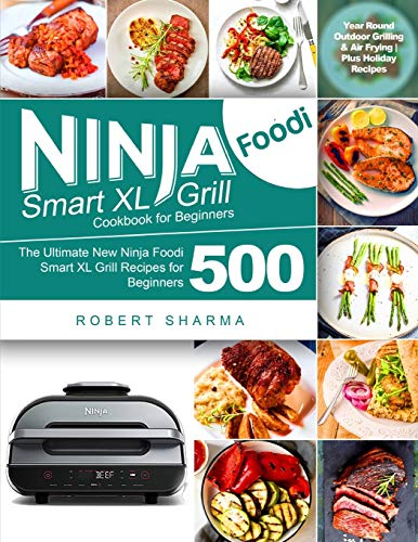 Ninja Foodi Smart XL Grill Cookbook for Beginners: Year-Round Outdoor Grilling & Air Frying | Plus Holiday Recipes