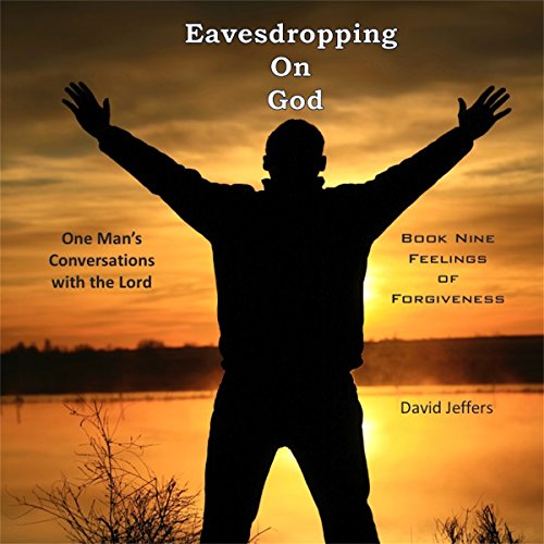 Eavesdropping on God: One Man's Conversations with the Lord: Book Nine, Feelings of Forgiveness audiobook cover art