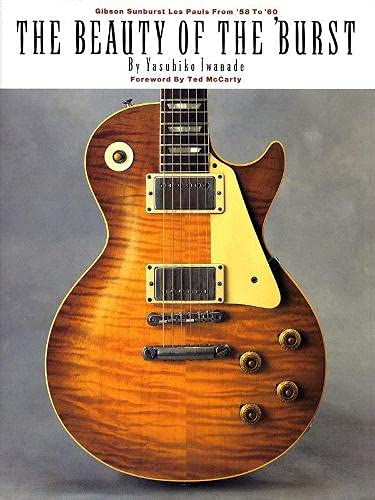 Iwanade, Y: Beauty of the 'Burst: Gibson Sunburst Les Pauls from '58 to '60