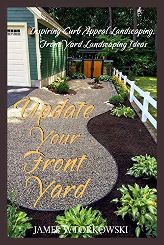 Update Your Front Yard Inspiring Curb Appeal Landscaping Front Yard Landscaping Ideas Kindle Edition By Wtorkowski James Crafts Hobbies Home Kindle Ebooks Amazon Com