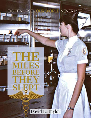 The Miles Before They Slept: Eight Nurses Our World Never Knew (English Edition)