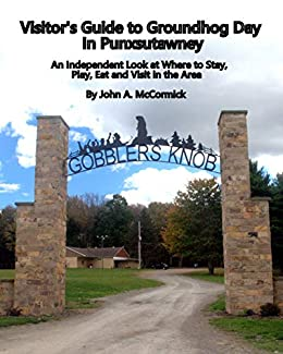 Visitor's Guide to Groundhog Day in Punxsutawney: An independent look at where to stay, play, eat, and visit in the area. by [John Ash McCormick, Beth Goldie]