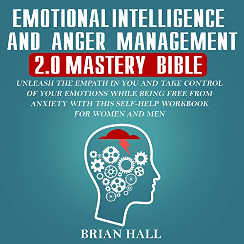 Emotional Intelligence and Anger Management 2.0 Mastery Bible Audiobook By Brian Hall cover art
