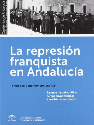 La represión franquista en Andalucía: Balance historiográfico, perspectivas teóricas y análisis de los resultados (Cuadernos de Andalucía en la Historia Contemporánea)