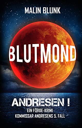 ANDRESEN! Blutmond: Kommissar Andresens 5. Fall (Ein Förde-Krimi)