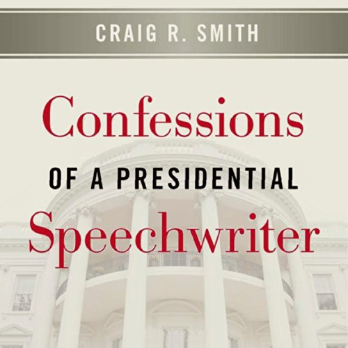 Confessions of a Presidential Speechwriter audiobook cover art