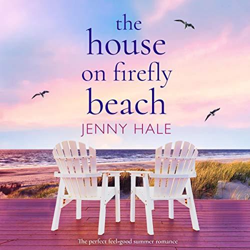 The House on Firefly Beach: The Perfect Feel Good Summer Romance