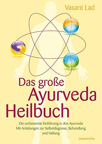 Das große Ayurveda-Heilbuch: Die umfassende Einführung in den Ayurveda. Mit Anleitungen zur Selbstdiagnose, Behandlung und Heilung