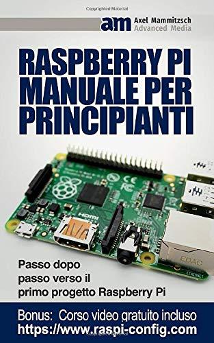 Raspberry Pi Manuale per Principianti: Passo dopo passo verso il primo progetto Raspberry Pi