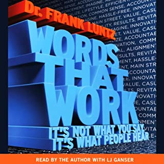 Words That Work                   Written by:                                                                                                                                 Dr. Frank Luntz                               Narrated by:                                                                                                                                 Dr. Frank Luntz                      Length: 6 hrs and 16 mins     2 ratings     Overall 1.5
