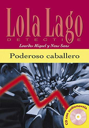 Poderoso caballero. Serie Lola Lago. Libro + CD: Poderoso caballero, Lola Lago + CD (Ele- Lecturas Gradu.Adultos)