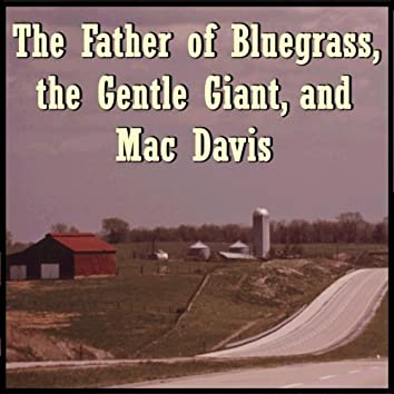 The Father of Bluegrass, the Gentle Giant, and Mac Davis