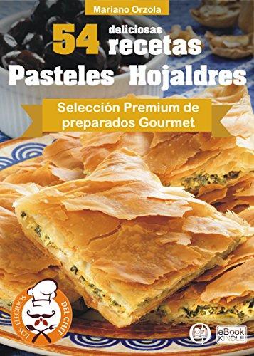 54 DELICIOSAS RECETAS - PASTELES HOJALDRES: Selección Premium de preparados Gourmet (Colección...