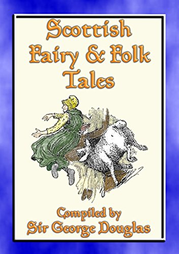SCOTTISH FAIRY AND FOLK TALES - 85 Scottish Children's Stories: 85 Scottish Fairy & Folk Tales, Myths, Legends and Children's Stories (English Edition)