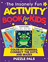The Insanely Fun Activity Book For Kids: Color By Numbers, Connect The Dots, And Mazes