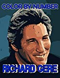 Richard Gere Color by Number: Richard Gere Coloring Book An Adult Coloring Book For Stress-Relief