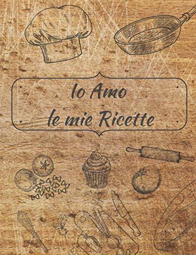 Ricettario da scrivere: Io amo le mie ricette: quaderno ricette da scrivere con i 100 piatti, dai primi ai dolci, che mi piacciono di più. - formato grande a4 - cover simil legno