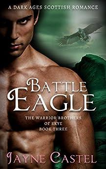 Battle Eagle: A Dark Ages Scottish Romance (The Warrior Brothers of Skye Book 3) by [Jayne Castel, Tim Burton]