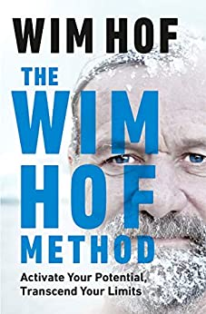 The Wim Hof Method: Activate Your Potential, Transcend Your Limits by [Wim Hof]