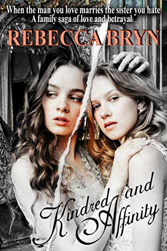 Book: Kindred and Affinity - When the man you love marries the sister you hate. A family saga of love and betrayal by Rebecca Bryn