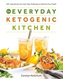 The Everyday Ketogenic Kitchen: 150+ Inspirational Low-Carb, High-Fat Recipes to Maximize Your Health