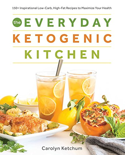 The Everyday Ketogenic Kitchen: With More than 150 Inspirational Low-Carb, High-Fat Recipes to Maximize Your Health (1)