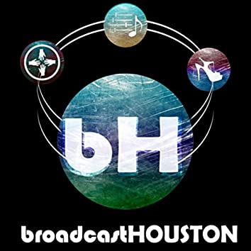 Broadcast Houston Outro