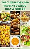 Top Y Deliciosa 300 Recetas Usando Olla A Presión : Recetas Para El Desayuno, La Cena, El Almuerzo, Vegano, Vegetariano, Postre, Aperitivos Y Más