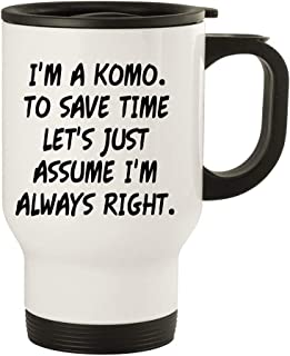 I'm A Komo. To Save Time Let's Just Assume I'm Always Right. - 14oz Stainless Steel Travel Mug, White
