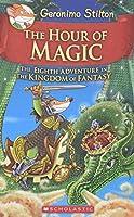 The Hour of Magic (Geronimo Stilton and the Kingdom of Fantasy)