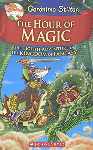 Compare Textbook Prices for The Hour of Magic Geronimo Stilton and the Kingdom of Fantasy #8 8  ISBN 9780545823364 by Stilton, Geronimo