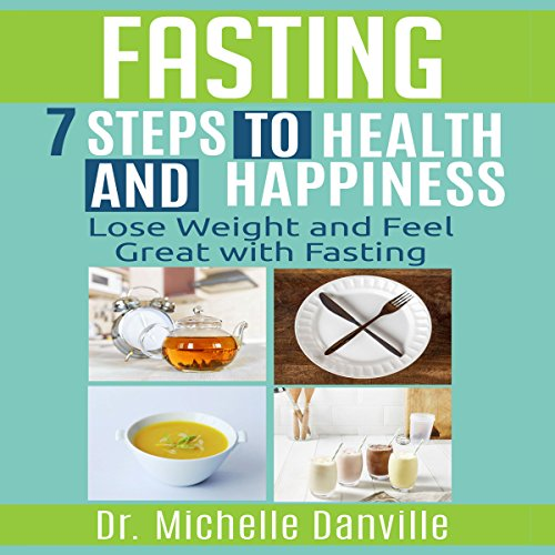 Fasting: 7 Steps to Health and Happiness audiobook cover art