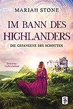 Die Gefangene des Schotten: Ein Schottischer Historischer Highland Zeitreise-Liebesroman aus dem Mittelalter (Im Bann des Highlanders 1)