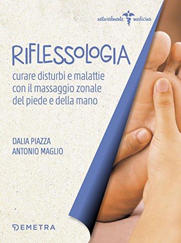 Riflessologia. Curare disturbi e malattie con il massaggio zonale di piede e mano