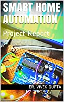 Smart Home Automation: Project Report (Electronics Project Report Book 1) Front Cover