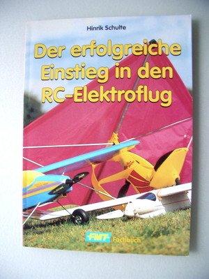 Der erfolgreiche Einstieg in den RC-Elektroflug 1. Auflage 1995 Elektroflug