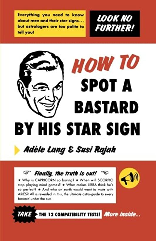 How to Spot a Bastard by His Star Sign: The Ultimate Horrorscope
