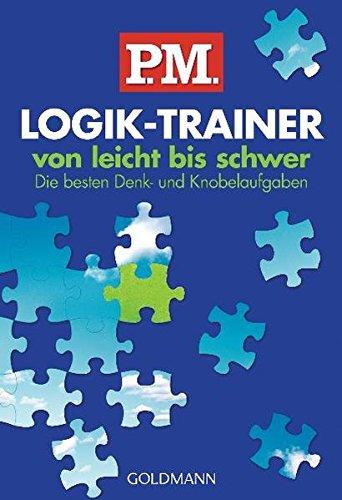 P.M. Logik-Trainer von leicht bis schwer: Die besten Denk- und Knobelaufgaben