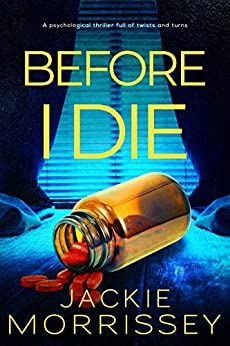 Before I Die: A psychological thriller full of twists and turns by [Jackie Morrissey]