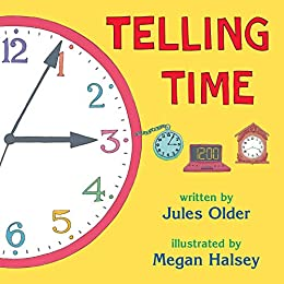Telling Time: How to Tell Time on Digital and Analog Clocks by [Jules Older, Megan Halsey]