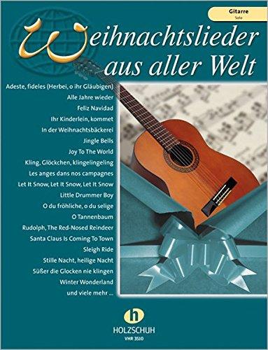 Weihnachtslieder aus aller Welt: Gitarre - Solo: Ausgabe für Gitarre Solo (nicht kombinierbar, enthält keine Liedtexte)